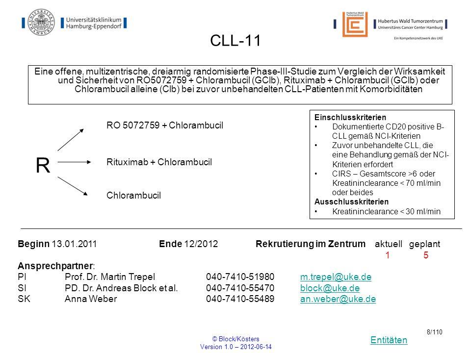 Entitäten © Block/Kösters Version 1.0 – 2012-06-14 8/110 CLL-11 Eine offene, multizentrische, dreiarmig randomisierte Phase-III-Studie zum Vergleich d