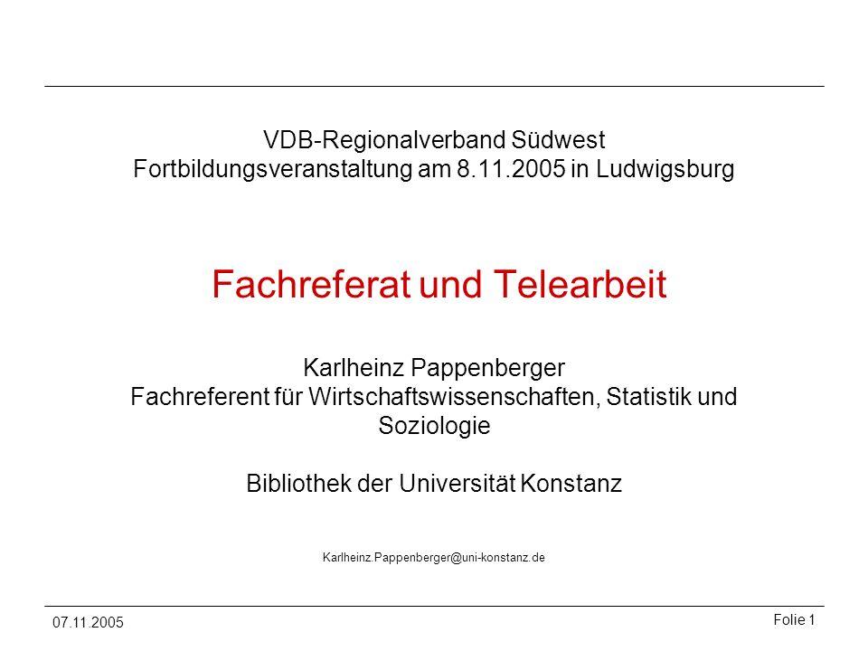 07.11.2005 Folie 1 Fachreferat und Telearbeit Karlheinz Pappenberger Fachreferent für Wirtschaftswissenschaften, Statistik und Soziologie Bibliothek d