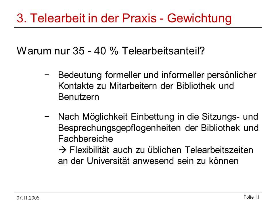 07.11.2005 Folie 11 3. Telearbeit in der Praxis - Gewichtung Warum nur 35 - 40 % Telearbeitsanteil? Bedeutung formeller und informeller persönlicher K