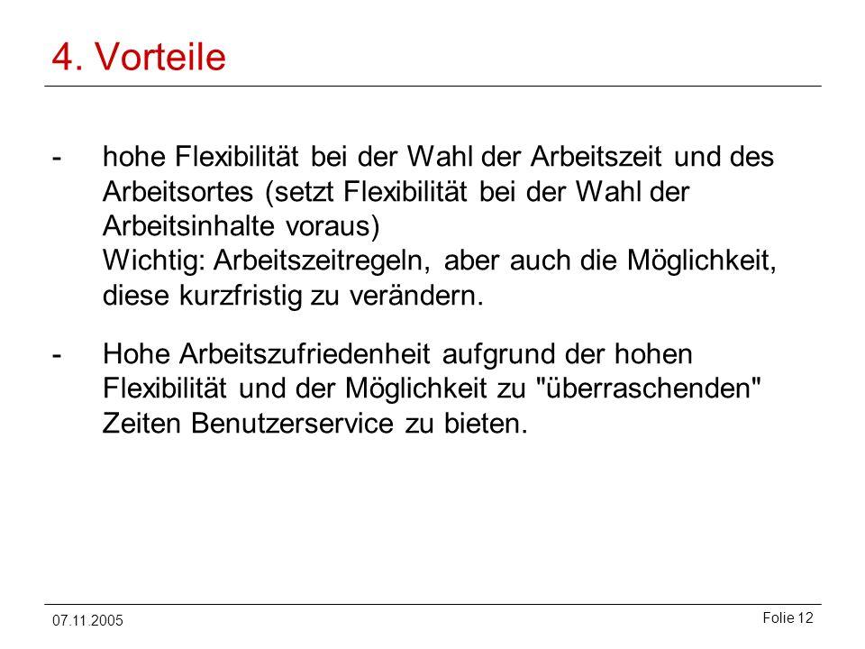 07.11.2005 Folie 12 4. Vorteile -hohe Flexibilität bei der Wahl der Arbeitszeit und des Arbeitsortes (setzt Flexibilität bei der Wahl der Arbeitsinhal