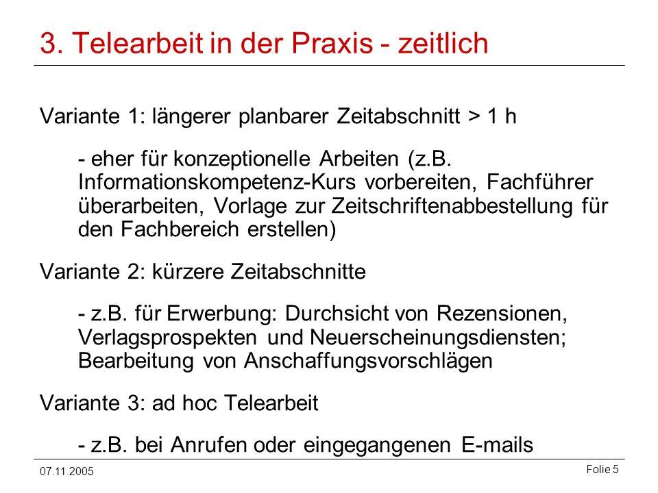 07.11.2005 Folie 5 3. Telearbeit in der Praxis - zeitlich Variante 1: längerer planbarer Zeitabschnitt > 1 h - eher für konzeptionelle Arbeiten (z.B.