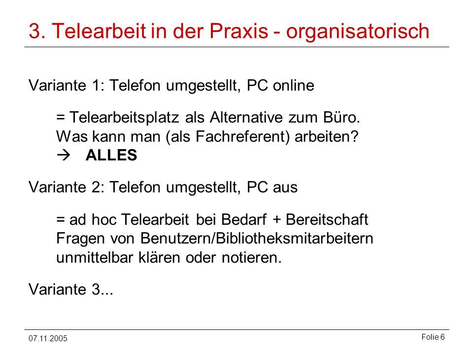 07.11.2005 Folie 6 3. Telearbeit in der Praxis - organisatorisch Variante 1: Telefon umgestellt, PC online = Telearbeitsplatz als Alternative zum Büro