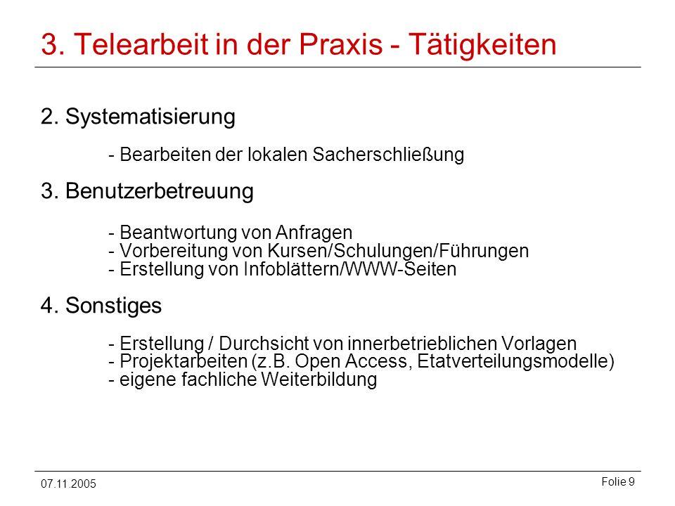 07.11.2005 Folie 9 3. Telearbeit in der Praxis - Tätigkeiten 2. Systematisierung - Bearbeiten der lokalen Sacherschließung 3. Benutzerbetreuung - Bean
