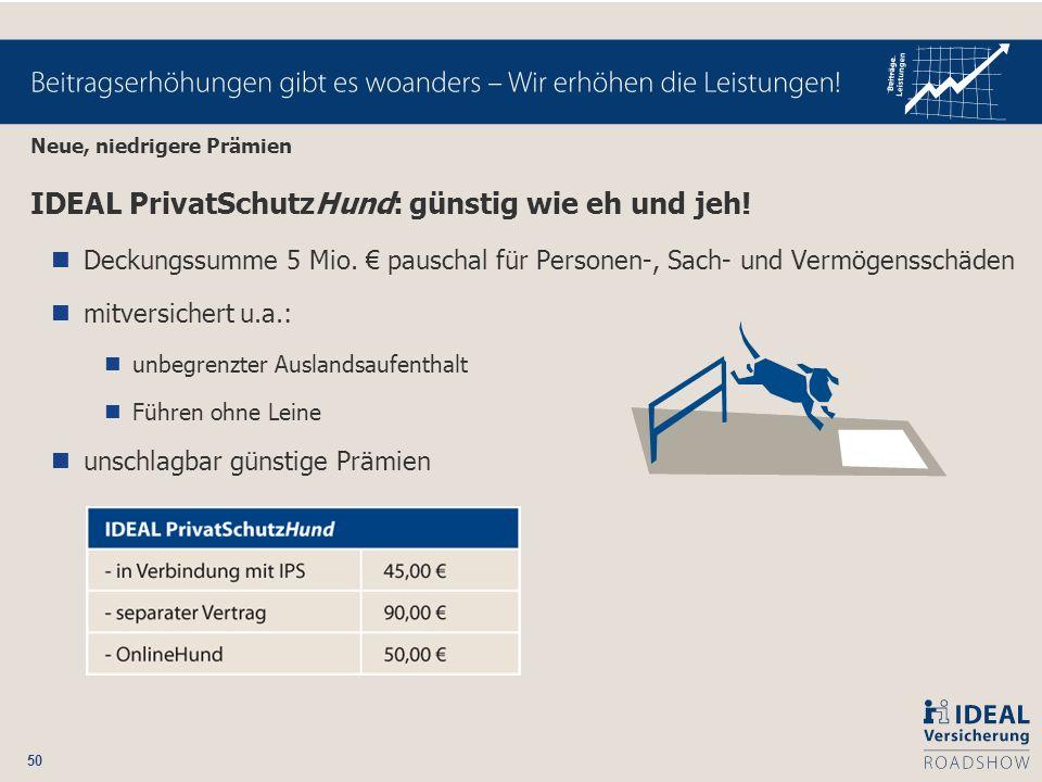 50 IDEAL PrivatSchutzHund: günstig wie eh und jeh! Deckungssumme 5 Mio. pauschal für Personen-, Sach- und Vermögensschäden mitversichert u.a.: unbegre