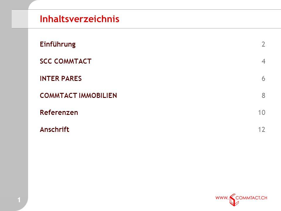 1 Inhaltsverzeichnis Einführung2 SCC COMMTACT4 INTER PARES6 COMMTACT IMMOBILIEN8 Referenzen10 Anschrift12