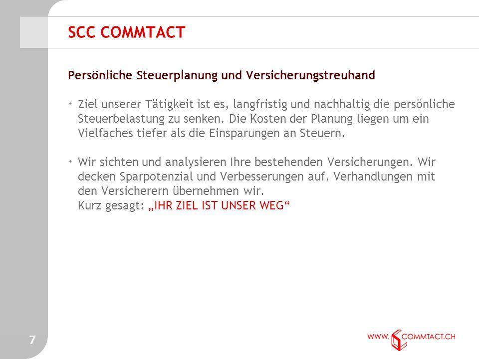 7 SCC COMMTACT Persönliche Steuerplanung und Versicherungstreuhand · Ziel unserer Tätigkeit ist es, langfristig und nachhaltig die persönliche Steuerbelastung zu senken.