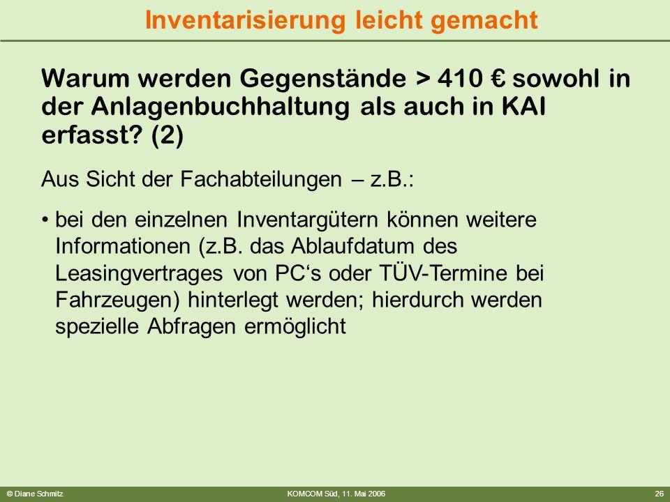 © Diane SchmitzKOMCOM Süd, 11. Mai 200626 Inventarisierung leicht gemacht Warum werden Gegenstände > 410 sowohl in der Anlagenbuchhaltung als auch in