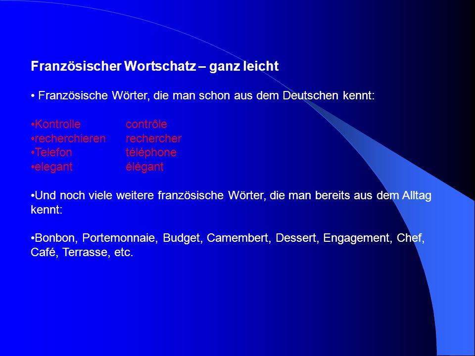 Französischer Wortschatz – ganz leicht Französische Wörter, die man schon aus dem Deutschen kennt: Kontrollecontrôle recherchierenrechercher Telefonté