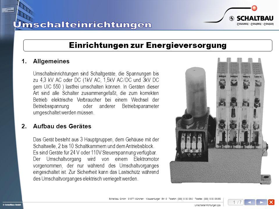 1 / 7 Umschalteinrichtungen.pps Schaltbau GmbH · 81677 München · Klausenburger Str. 6 · Telefon: (089) 9 30 05-0 · Telefax: (089) 9 30 05-350 © Schalt