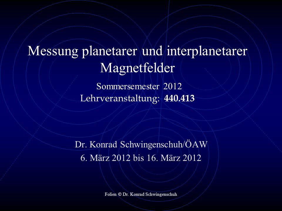 Messung planetarer und interplanetarer Magnetfelder Sommersemester 2012 Lehrveranstaltung: 440.413 Dr.