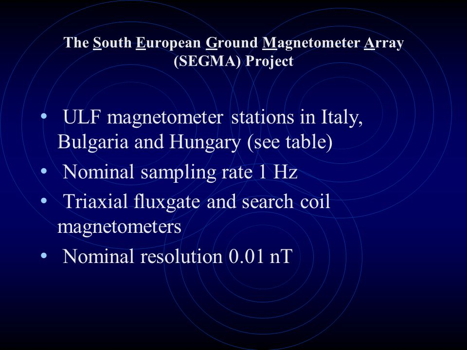 The South European Ground Magnetometer Array (SEGMA) Project ULF magnetometer stations in Italy, Bulgaria and Hungary (see table) Nominal sampling rat