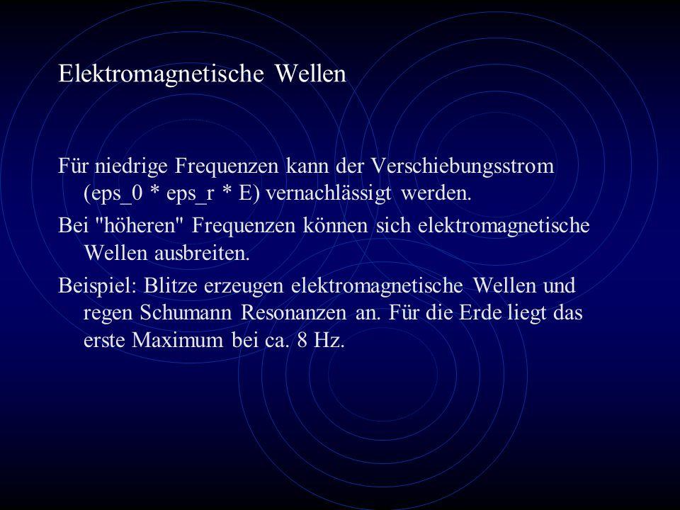 Elektromagnetische Wellen Für niedrige Frequenzen kann der Verschiebungsstrom (eps_0 * eps_r * E) vernachlässigt werden.
