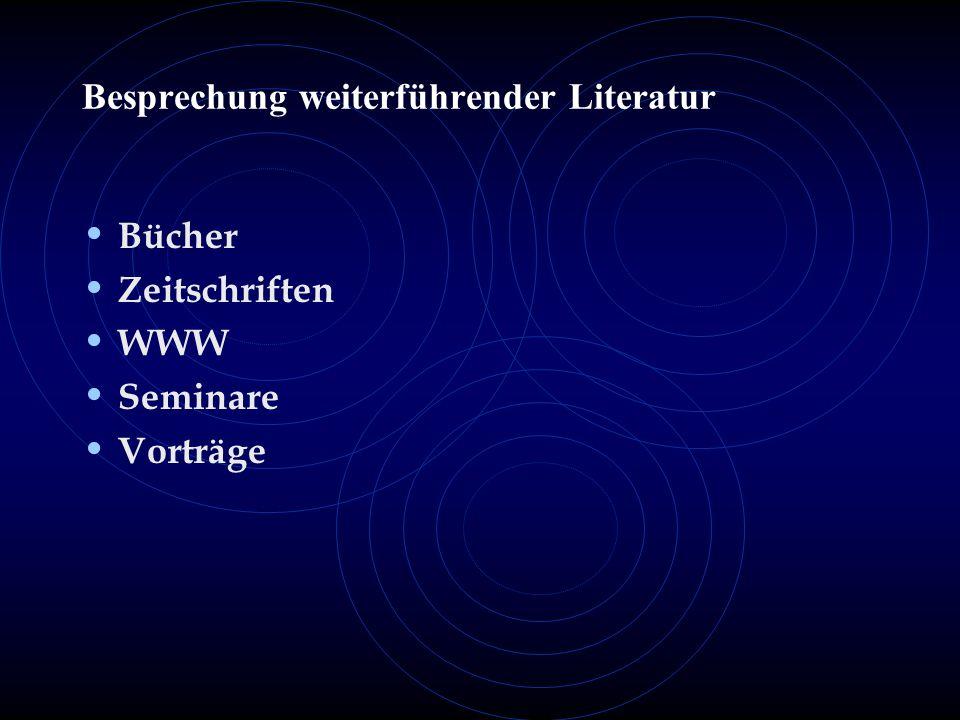 Besprechung weiterführender Literatur Bücher Zeitschriften WWW Seminare Vorträge