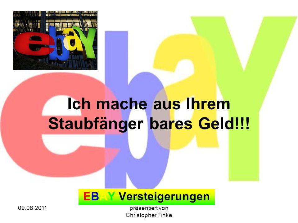 09.08.2011präsentiert von Christopher Finke Ich mache aus Ihrem Staubfänger bares Geld!!! EBAY Versteigerungen