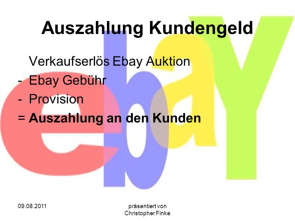 09.08.2011präsentiert von Christopher Finke Auszahlung Kundengeld Verkaufserlös Ebay Auktion -Ebay Gebühr -Provision =Auszahlung an den Kunden