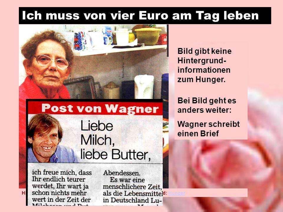 Ich muss von vier Euro am Tag leben Bild gibt keine Hintergrund- informationen zum Hunger.