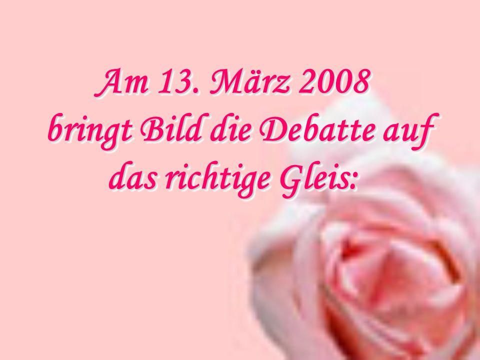 Am 13. März 2008 bringt Bild die Debatte auf das richtige Gleis: