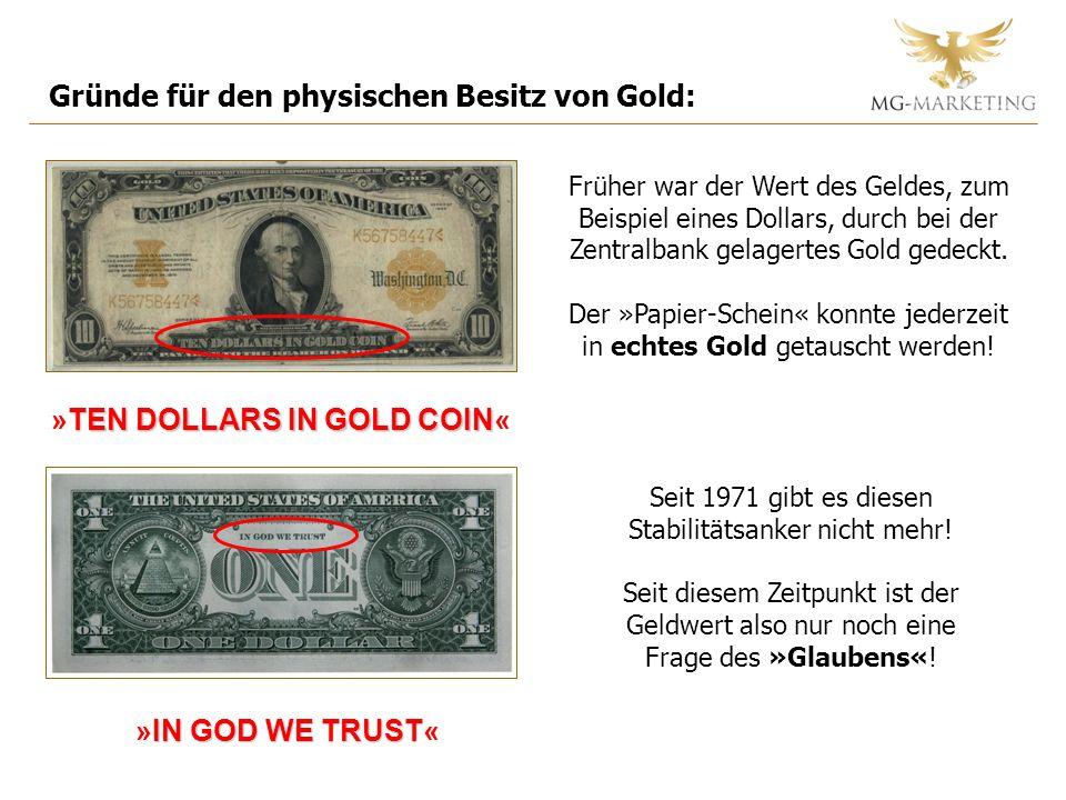 Gründe für den physischen Besitz von Gold: Früher war der Wert des Geldes, zum Beispiel eines Dollars, durch bei der Zentralbank gelagertes Gold gedeckt.