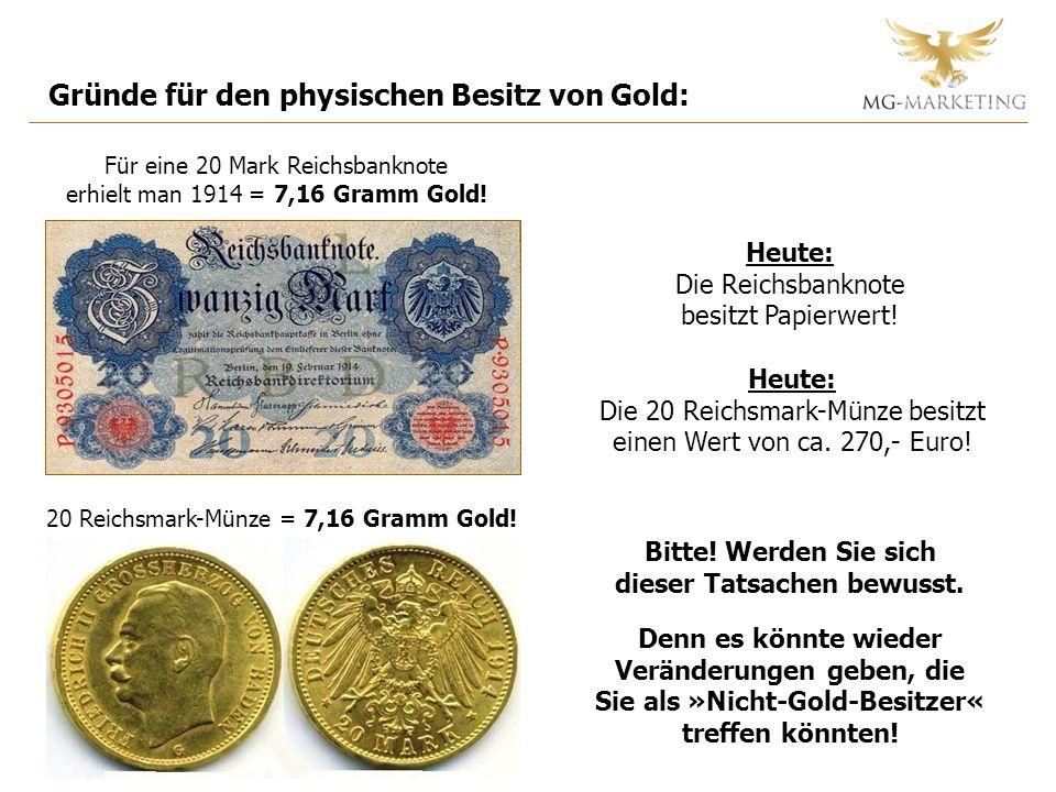 Gründe für den physischen Besitz von Gold: Für eine 20 Mark Reichsbanknote erhielt man 1914 = 7,16 Gramm Gold.