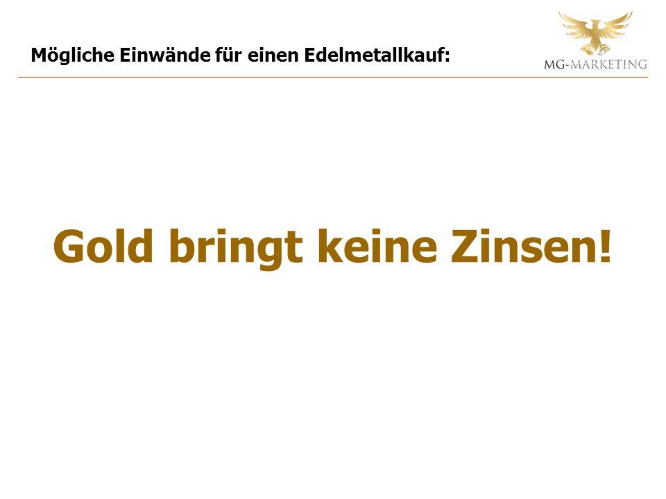 Mögliche Einwände für einen Edelmetallkauf: Gold bringt keine Zinsen!