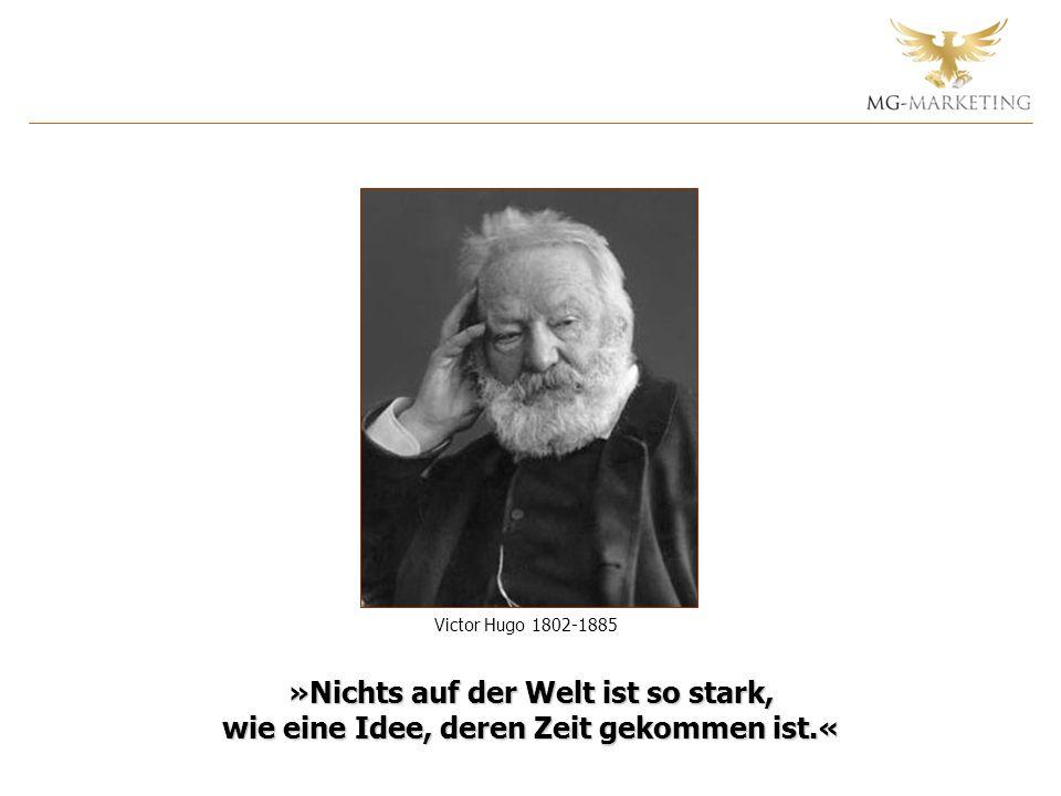 Victor Hugo 1802-1885 »Nichts auf der Welt ist so stark, wie eine Idee, deren Zeit gekommen ist.«
