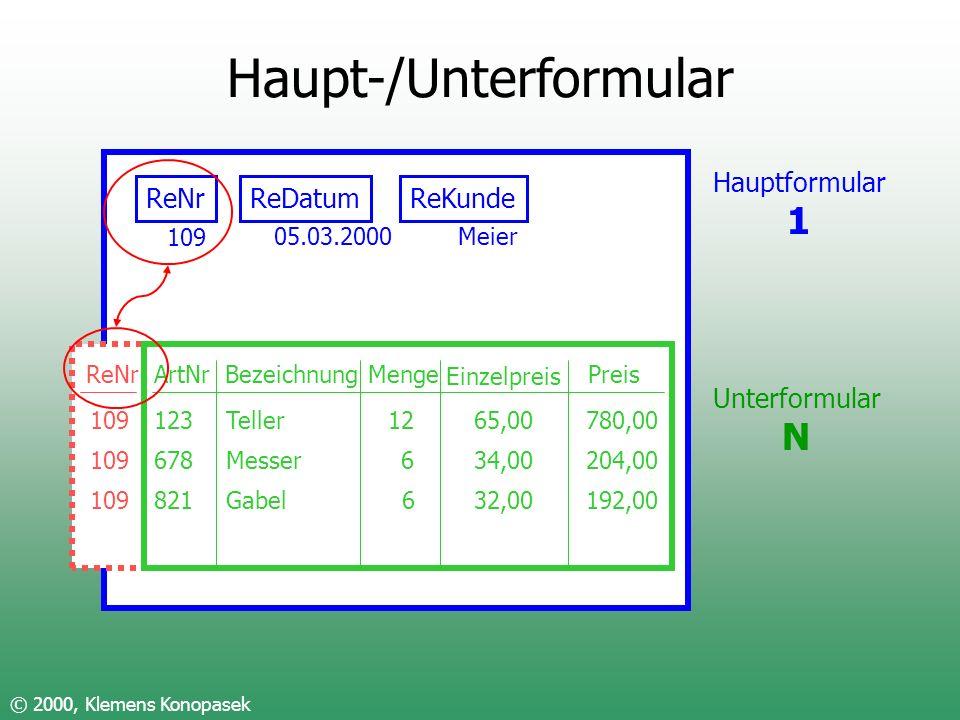 ReNr 109 Haupt-/Unterformular © 2000, Klemens Konopasek ReNrReDatumReKunde ArtNrBezeichnungMenge Einzelpreis Preis 123Teller1265,00780,00 678Messer634