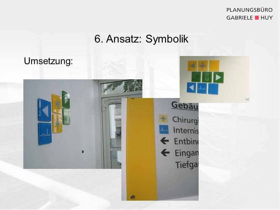 6. Ansatz: Symbolik Umsetzung: