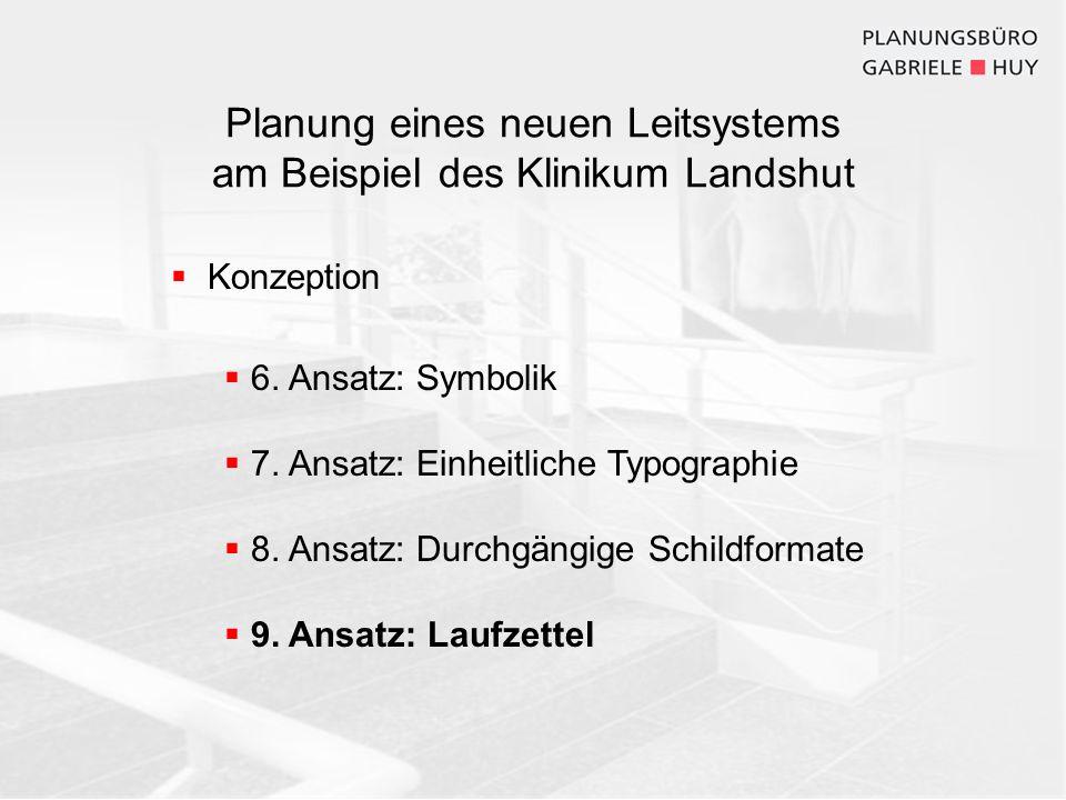 Konzeption 6. Ansatz: Symbolik 7. Ansatz: Einheitliche Typographie 8. Ansatz: Durchgängige Schildformate 9. Ansatz: Laufzettel Planung eines neuen Lei