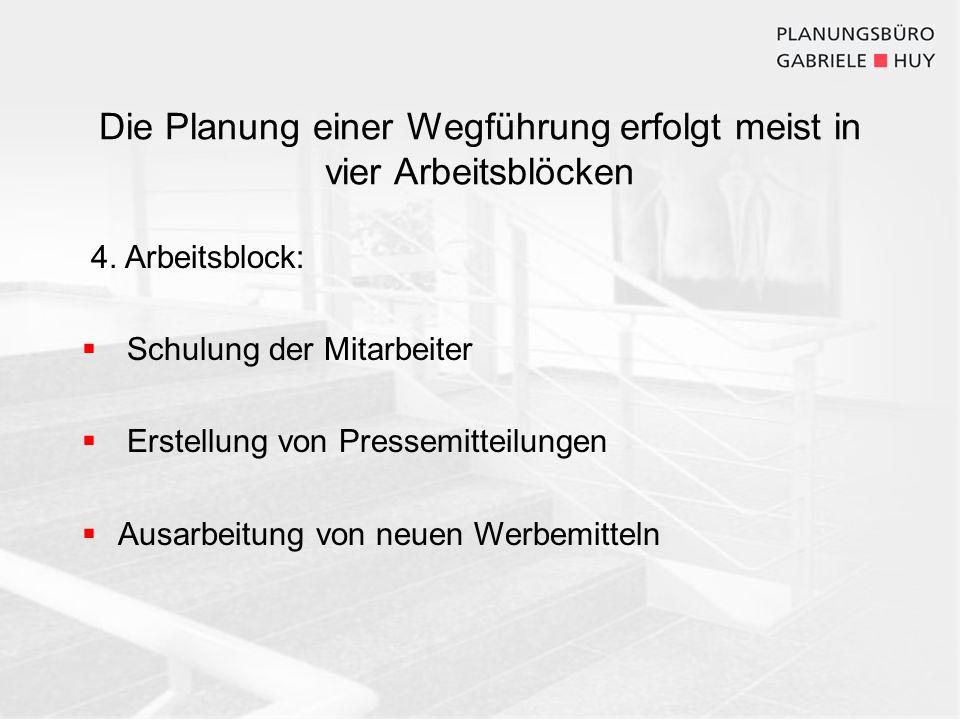 Die Planung einer Wegführung erfolgt meist in vier Arbeitsblöcken 4. Arbeitsblock: Schulung der Mitarbeiter Erstellung von Pressemitteilungen Ausarbei