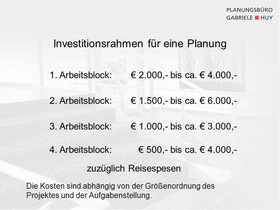 Investitionsrahmen für eine Planung 1. Arbeitsblock: 2.000,- bis ca. 4.000,- 2. Arbeitsblock: 1.500,- bis ca. 6.000,- 3. Arbeitsblock: 1.000,- bis ca.
