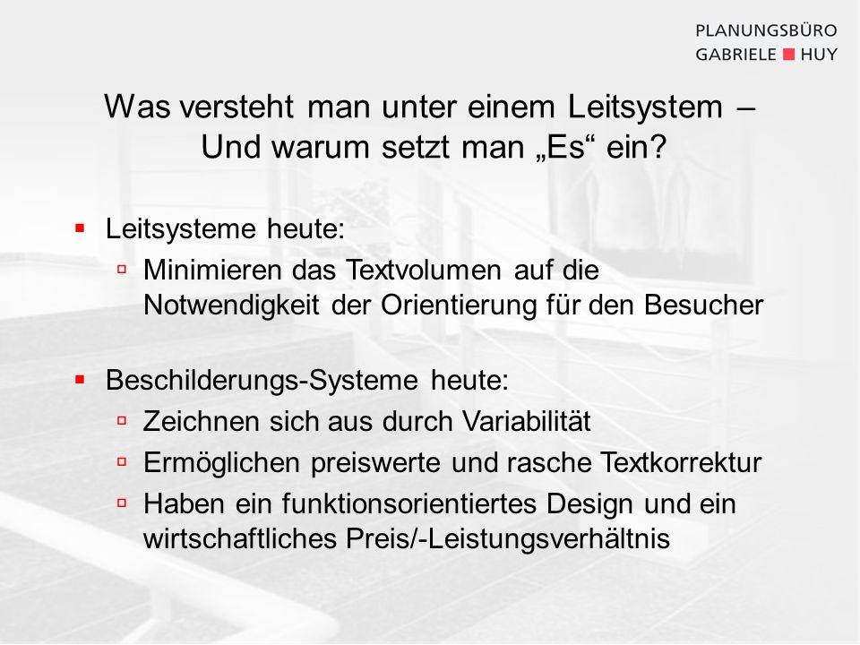 Leitsysteme heute: Minimieren das Textvolumen auf die Notwendigkeit der Orientierung für den Besucher Beschilderungs-Systeme heute: Zeichnen sich aus