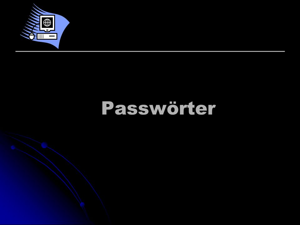 Inhaltsverzeichnis Warum Passwörter.Wo werden sie verwendet.