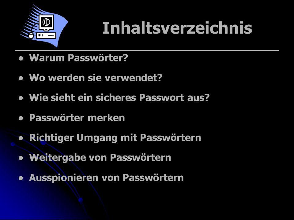 Inhaltsverzeichnis Warum Passwörter? Wo werden sie verwendet? Wie sieht ein sicheres Passwort aus? Passwörter merken Richtiger Umgang mit Passwörtern