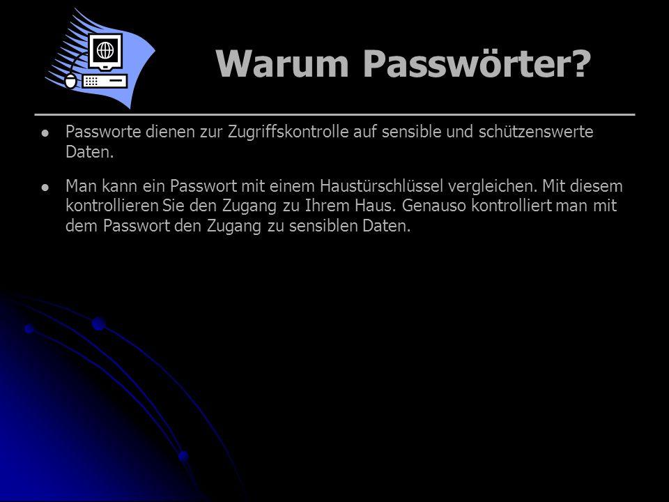 Warum Passwörter? Passworte dienen zur Zugriffskontrolle auf sensible und schützenswerte Daten. Man kann ein Passwort mit einem Haustürschlüssel vergl