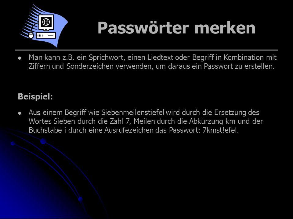 Passwörter merken Man kann z.B. ein Sprichwort, einen Liedtext oder Begriff in Kombination mit Ziffern und Sonderzeichen verwenden, um daraus ein Pass