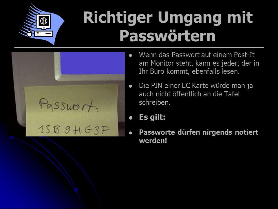 Weitergabe von Passwörtern Passworte dürfen nie weitergegeben werden Das Aushorchen von Passworten ist eine beliebte Methode, um an vertrauliche Daten zu gelangen.