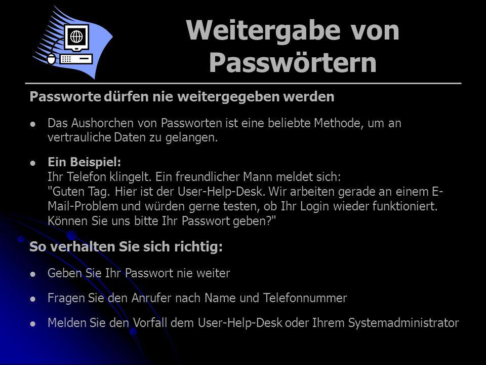Weitergabe von Passwörtern Passworte dürfen nie weitergegeben werden Das Aushorchen von Passworten ist eine beliebte Methode, um an vertrauliche Daten