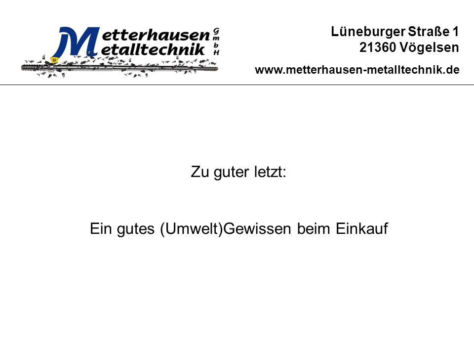 Lüneburger Straße 1 21360 Vögelsen www.metterhausen-metalltechnik.de Zu guter letzt: Ein gutes (Umwelt)Gewissen beim Einkauf