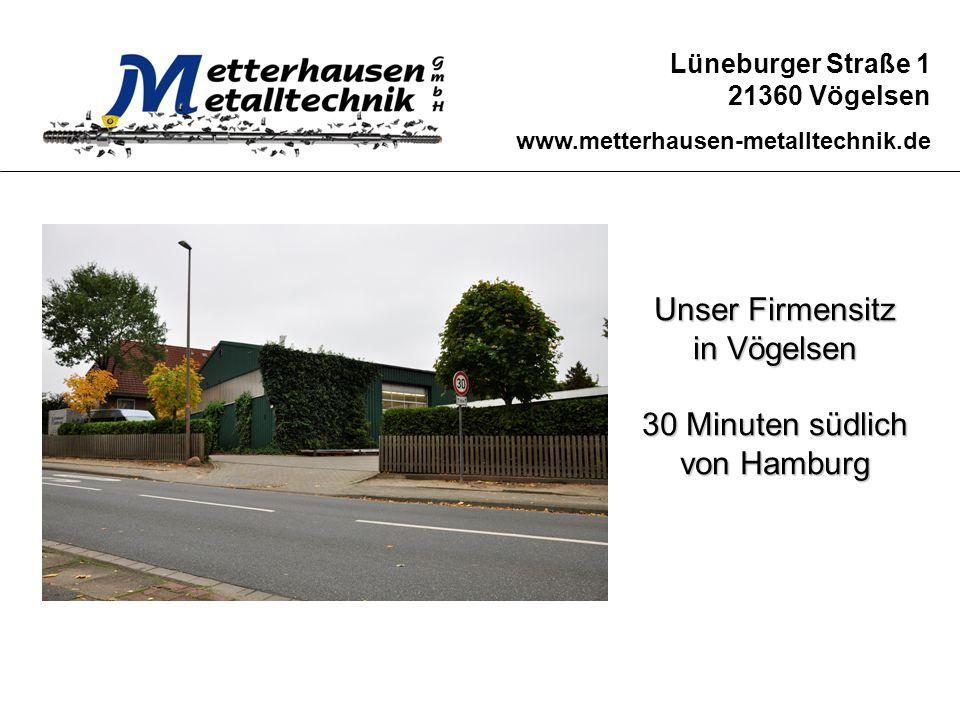 Lüneburger Straße 1 21360 Vögelsen www.metterhausen-metalltechnik.de Unser Firmensitz in Vögelsen 30 Minuten südlich von Hamburg