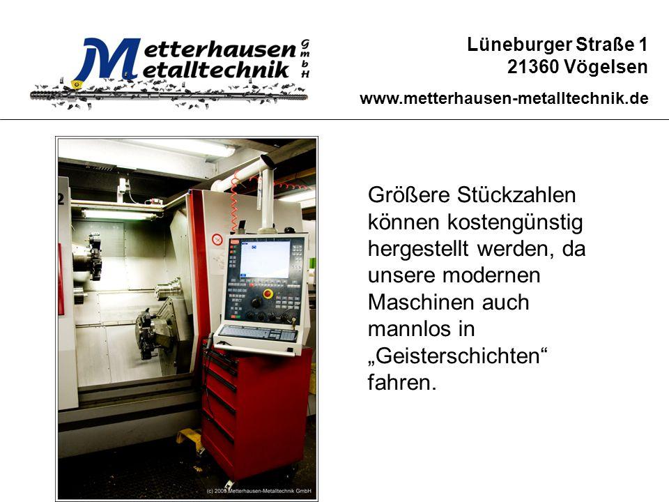 Lüneburger Straße 1 21360 Vögelsen www.metterhausen-metalltechnik.de Größere Stückzahlen können kostengünstig hergestellt werden, da unsere modernen M