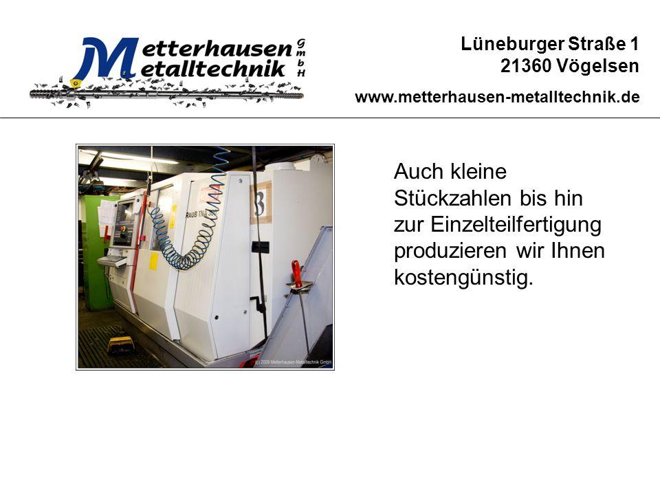 Lüneburger Straße 1 21360 Vögelsen www.metterhausen-metalltechnik.de Auch kleine Stückzahlen bis hin zur Einzelteilfertigung produzieren wir Ihnen kos