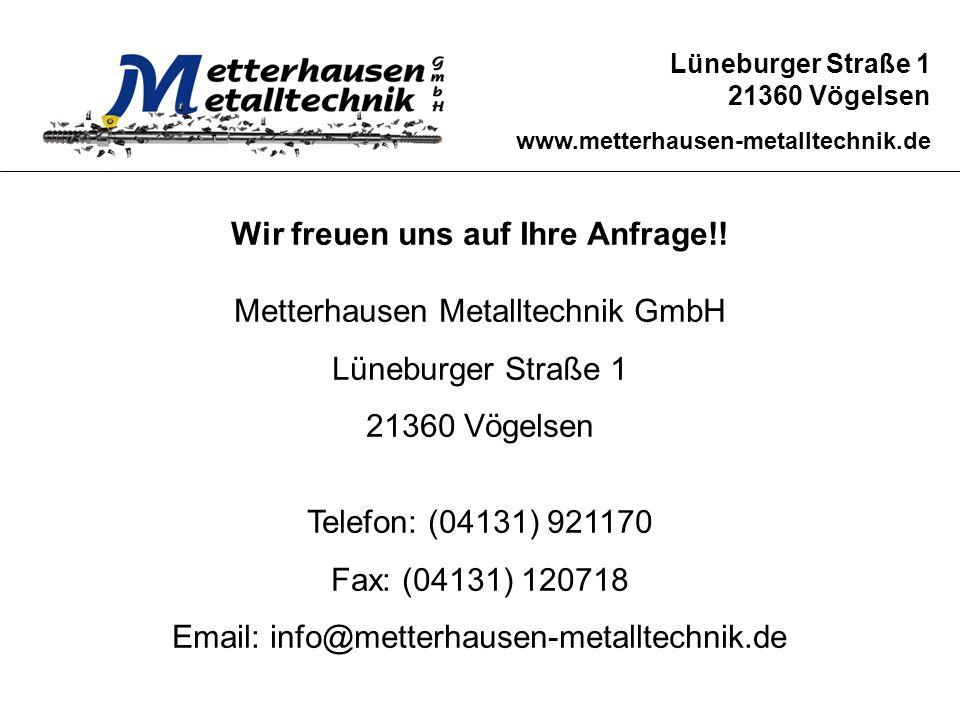 Lüneburger Straße 1 21360 Vögelsen www.metterhausen-metalltechnik.de Wir freuen uns auf Ihre Anfrage!! Metterhausen Metalltechnik GmbH Lüneburger Stra
