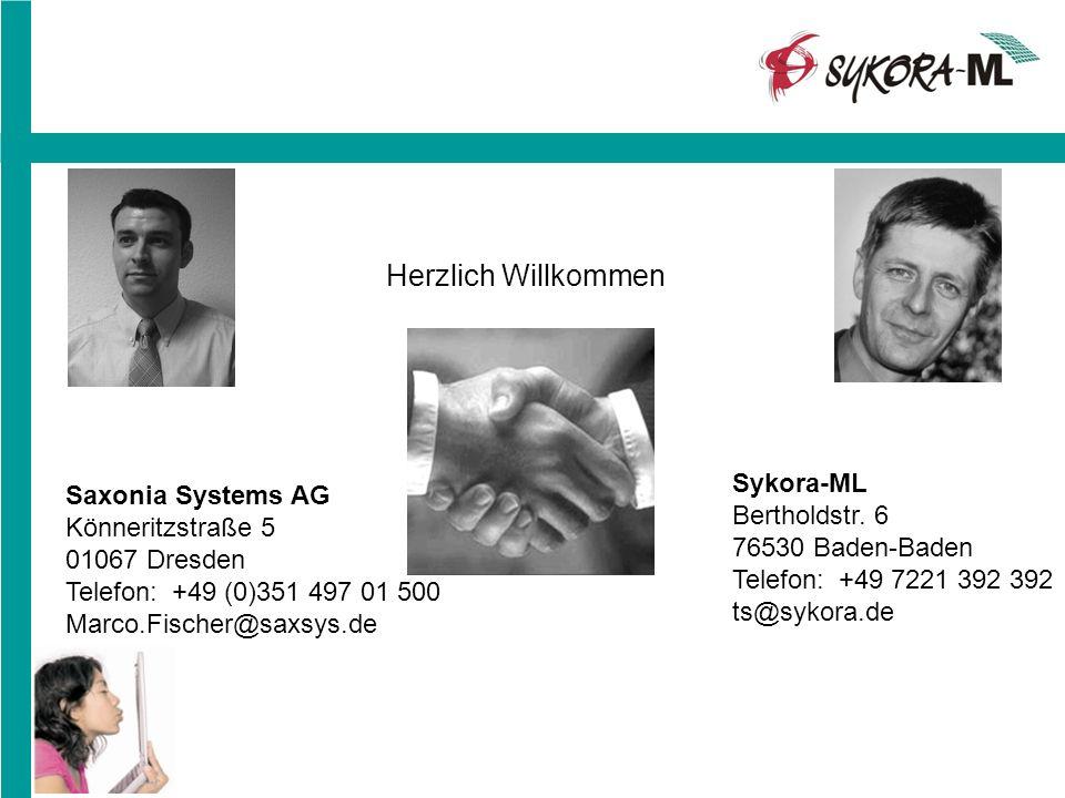 Herzlich Willkommen Saxonia Systems AG Könneritzstraße 5 01067 Dresden Telefon: +49 (0)351 497 01 500 Marco.Fischer@saxsys.de Sykora-ML Bertholdstr. 6