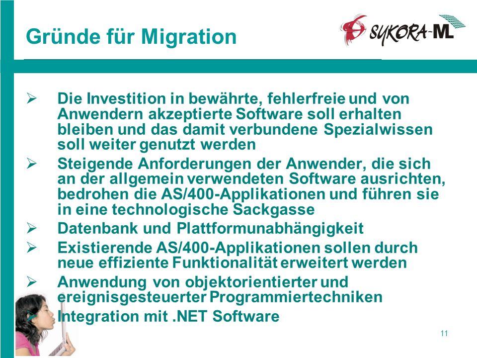 11 Gründe für Migration Die Investition in bewährte, fehlerfreie und von Anwendern akzeptierte Software soll erhalten bleiben und das damit verbundene
