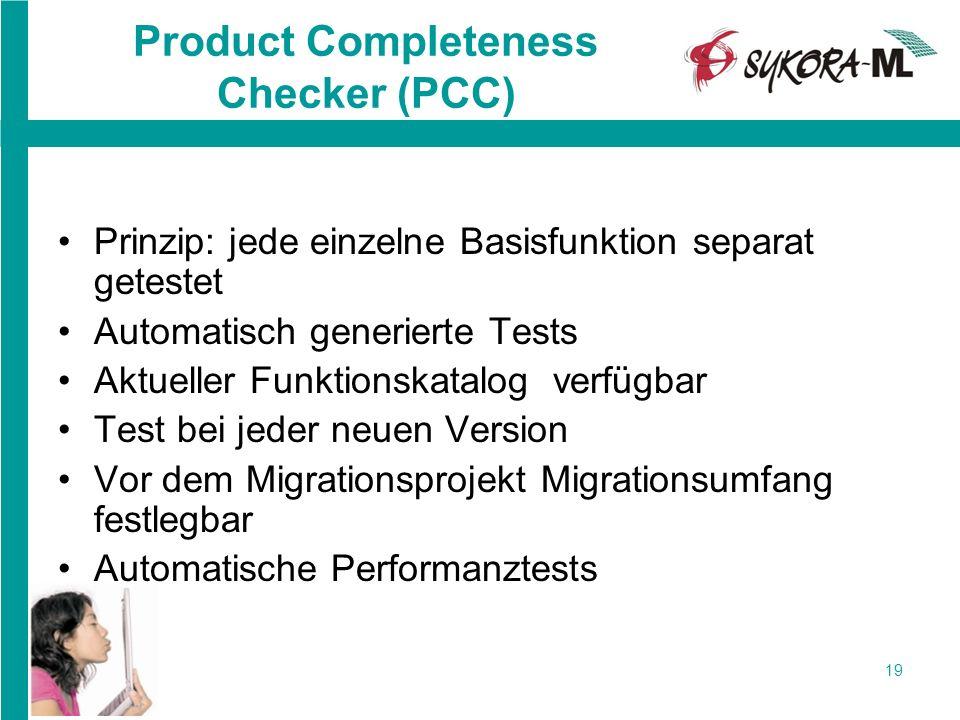 19 Product Completeness Checker (PCC) Prinzip: jede einzelne Basisfunktion separat getestet Automatisch generierte Tests Aktueller Funktionskatalog ve