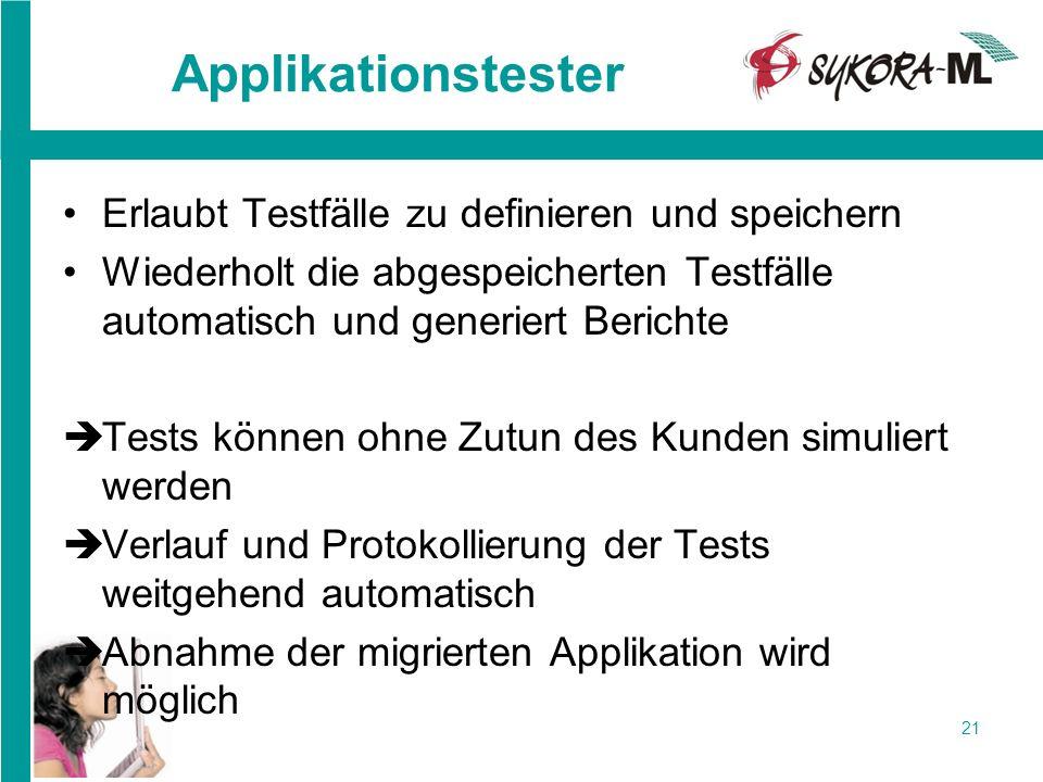 21 Applikationstester Erlaubt Testfälle zu definieren und speichern Wiederholt die abgespeicherten Testfälle automatisch und generiert Berichte Tests