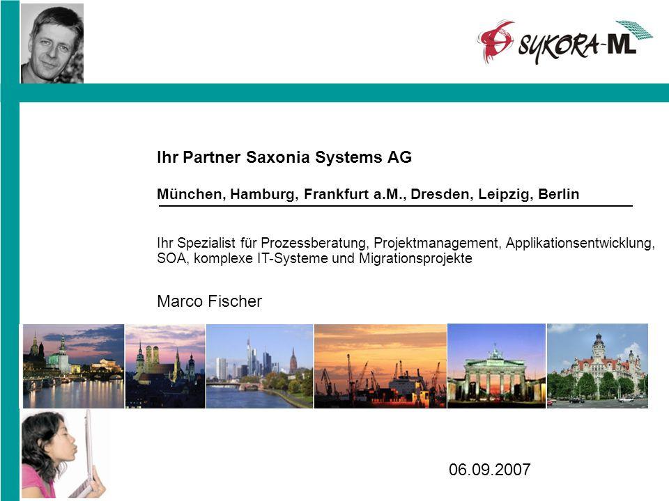 Ihr Partner Saxonia Systems AG München, Hamburg, Frankfurt a.M., Dresden, Leipzig, Berlin Ihr Spezialist für Prozessberatung, Projektmanagement, Appli