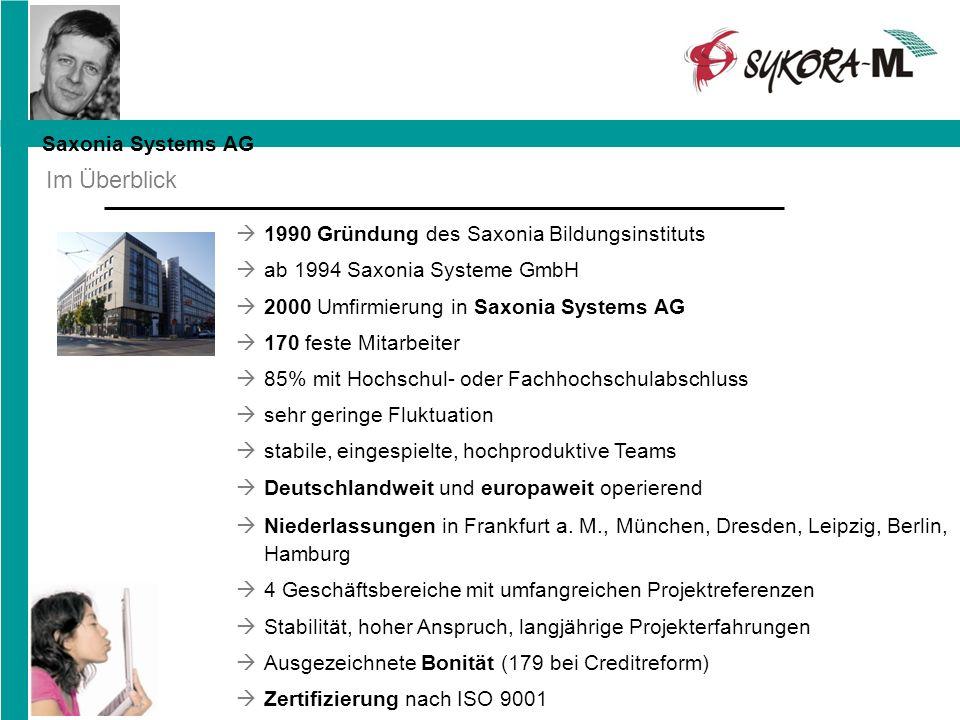 1990 Gründung des Saxonia Bildungsinstituts ab 1994 Saxonia Systeme GmbH 2000 Umfirmierung in Saxonia Systems AG 170 feste Mitarbeiter 85% mit Hochsch