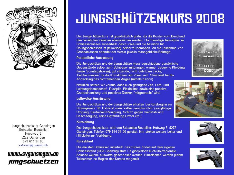 Jungschützenleiter Gansingen Sebastian Boutellier Huebweg 3 5272 Gansingen 079 614 34 00 sebouti@bluewin.ch Der Jungschützenkurs ist grundsätzlich gra