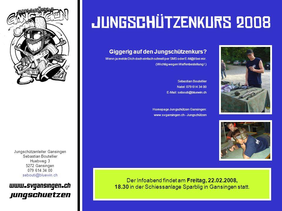 Jungschützenleiter Gansingen Sebastian Boutellier Huebweg 3 5272 Gansingen 079 614 34 00 sebouti@bluewin.ch Giggerig auf den Jungschützenkurs? Wenn ja